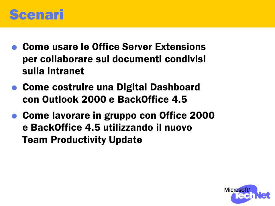 Scenari  Come usare le Office Server Extensions per collaborare sui documenti condivisi sulla intranet  Come costruire una Digital Dashboard con Outlook 2000 e BackOffice 4.5  Come lavorare in gruppo con Office 2000 e BackOffice 4.5 utilizzando il nuovo Team Productivity Update