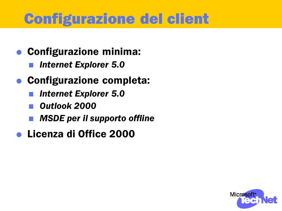 Configurazione del client  Configurazione minima:  Internet Explorer 5.0  Configurazione completa:  Internet Explorer 5.0  Outlook 2000  MSDE per il supporto offline  Licenza di Office 2000