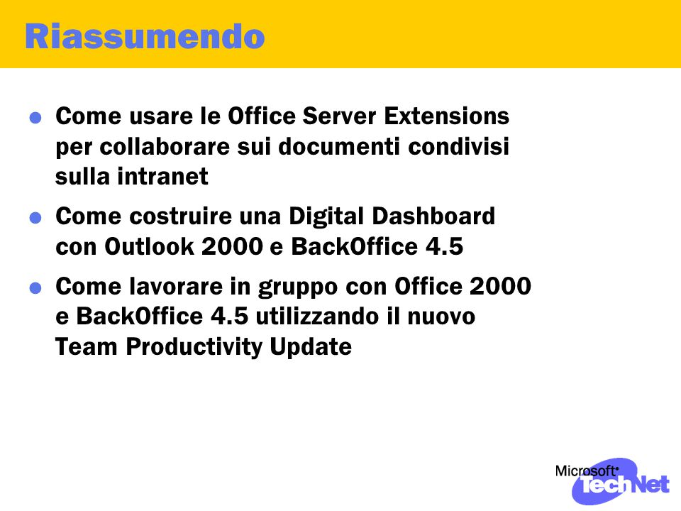Riassumendo  Come usare le Office Server Extensions per collaborare sui documenti condivisi sulla intranet  Come costruire una Digital Dashboard con Outlook 2000 e BackOffice 4.5  Come lavorare in gruppo con Office 2000 e BackOffice 4.5 utilizzando il nuovo Team Productivity Update
