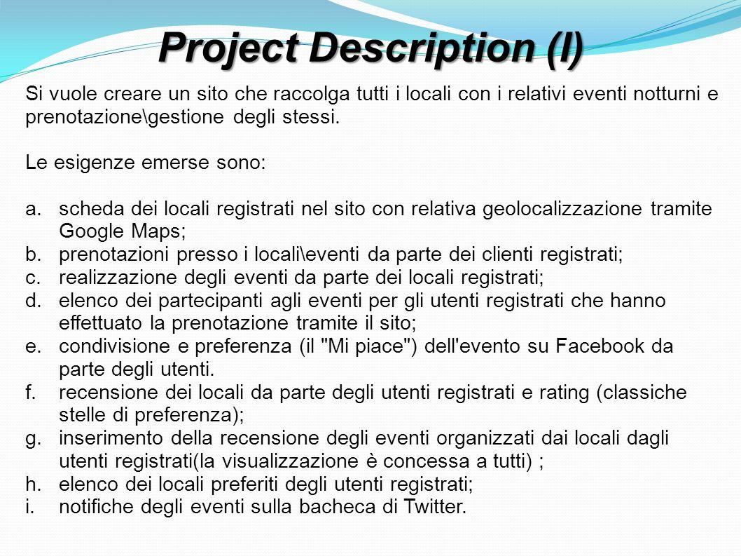 Project Description (II) Inoltre, è prevista un applicazione per smartphone che permetta di localizzare l'utente e in base alla sua posizione visualizzare i locali\eventi in prossimità.