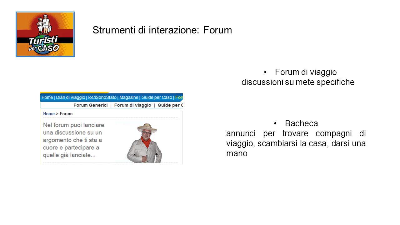 Strumenti di interazione: Forum Forum di viaggio discussioni su mete specifiche Bacheca annunci per trovare compagni di viaggio, scambiarsi la casa, darsi una mano