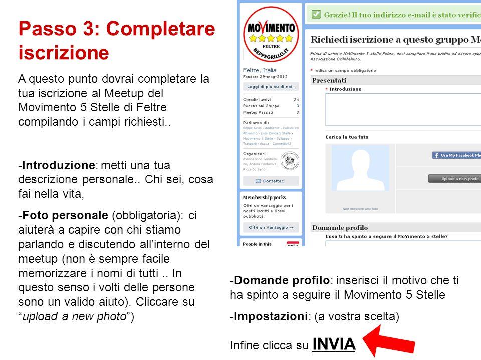 Passo 3: Completare iscrizione A questo punto dovrai completare la tua iscrizione al Meetup del Movimento 5 Stelle di Feltre compilando i campi richiesti..