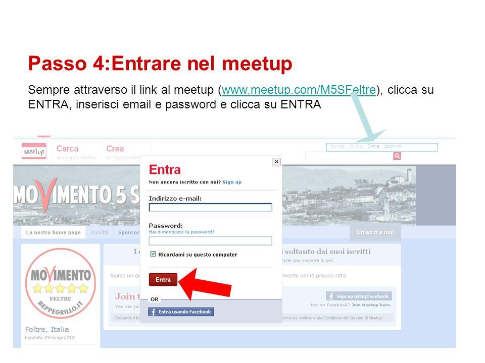 Passo 4:Entrare nel meetup Sempre attraverso il link al meetup (www.meetup.com/M5SFeltre), clicca su ENTRA, inserisci email e password e clicca su ENTRAwww.meetup.com/M5SFeltre