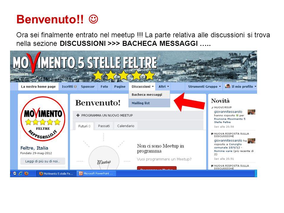 Benvenuto!! Ora sei finalmente entrato nel meetup !!! La parte relativa alle discussioni si trova nella sezione DISCUSSIONI >>> BACHECA MESSAGGI …..