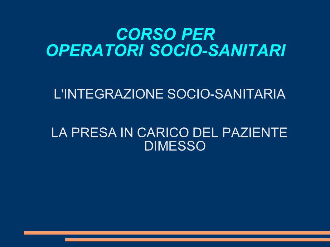 CORSO PER OPERATORI SOCIO-SANITARI L'INTEGRAZIONE SOCIO-SANITARIA LA PRESA IN CARICO DEL PAZIENTE DIMESSO