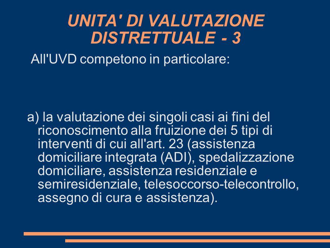 UNITA' DI VALUTAZIONE DISTRETTUALE - 3 All'UVD competono in particolare: a) la valutazione dei singoli casi ai fini del riconoscimento alla fruizione