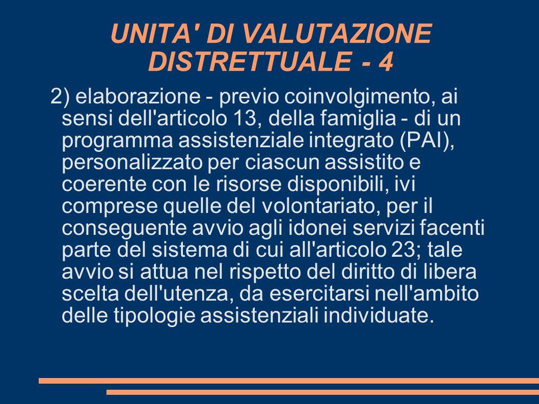 UNITA' DI VALUTAZIONE DISTRETTUALE - 4 2) elaborazione - previo coinvolgimento, ai sensi dell'articolo 13, della famiglia - di un programma assistenzi