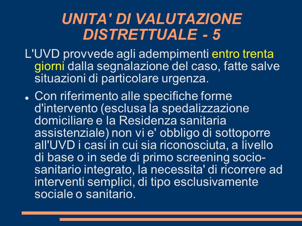 UNITA' DI VALUTAZIONE DISTRETTUALE - 5 L'UVD provvede agli adempimenti entro trenta giorni dalla segnalazione del caso, fatte salve situazioni di part