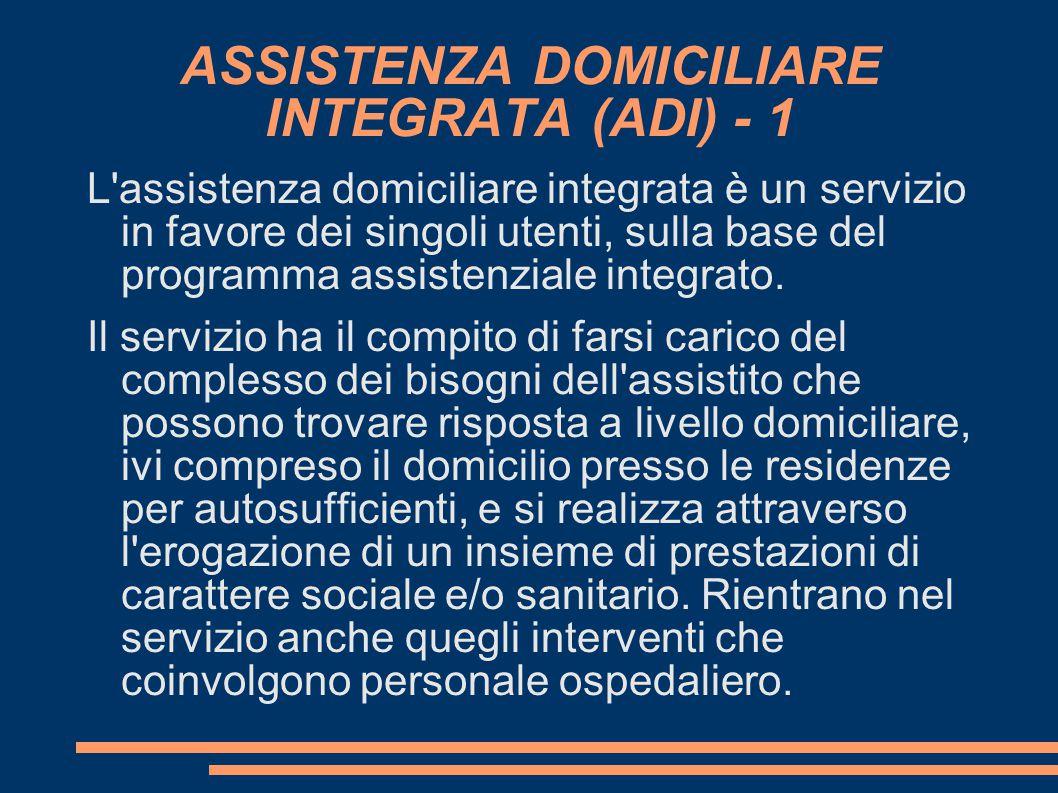 ASSISTENZA DOMICILIARE INTEGRATA (ADI) - 1 L'assistenza domiciliare integrata è un servizio in favore dei singoli utenti, sulla base del programma ass