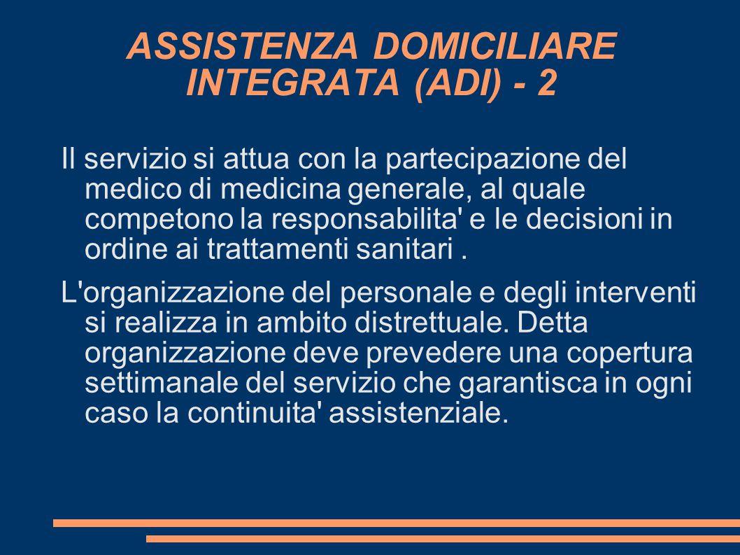 ASSISTENZA DOMICILIARE INTEGRATA (ADI) - 2 Il servizio si attua con la partecipazione del medico di medicina generale, al quale competono la responsab