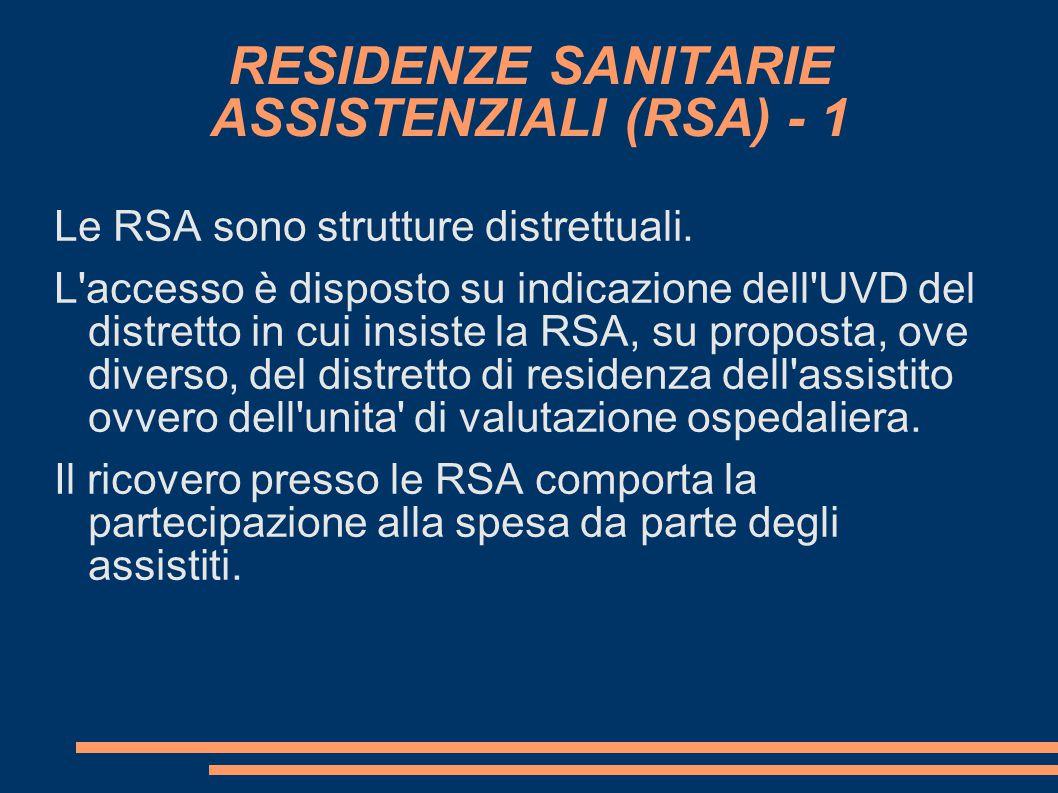 RESIDENZE SANITARIE ASSISTENZIALI (RSA) - 1 Le RSA sono strutture distrettuali. L'accesso è disposto su indicazione dell'UVD del distretto in cui insi
