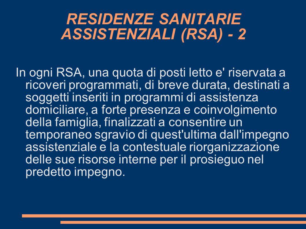 RESIDENZE SANITARIE ASSISTENZIALI (RSA) - 2 In ogni RSA, una quota di posti letto e' riservata a ricoveri programmati, di breve durata, destinati a so