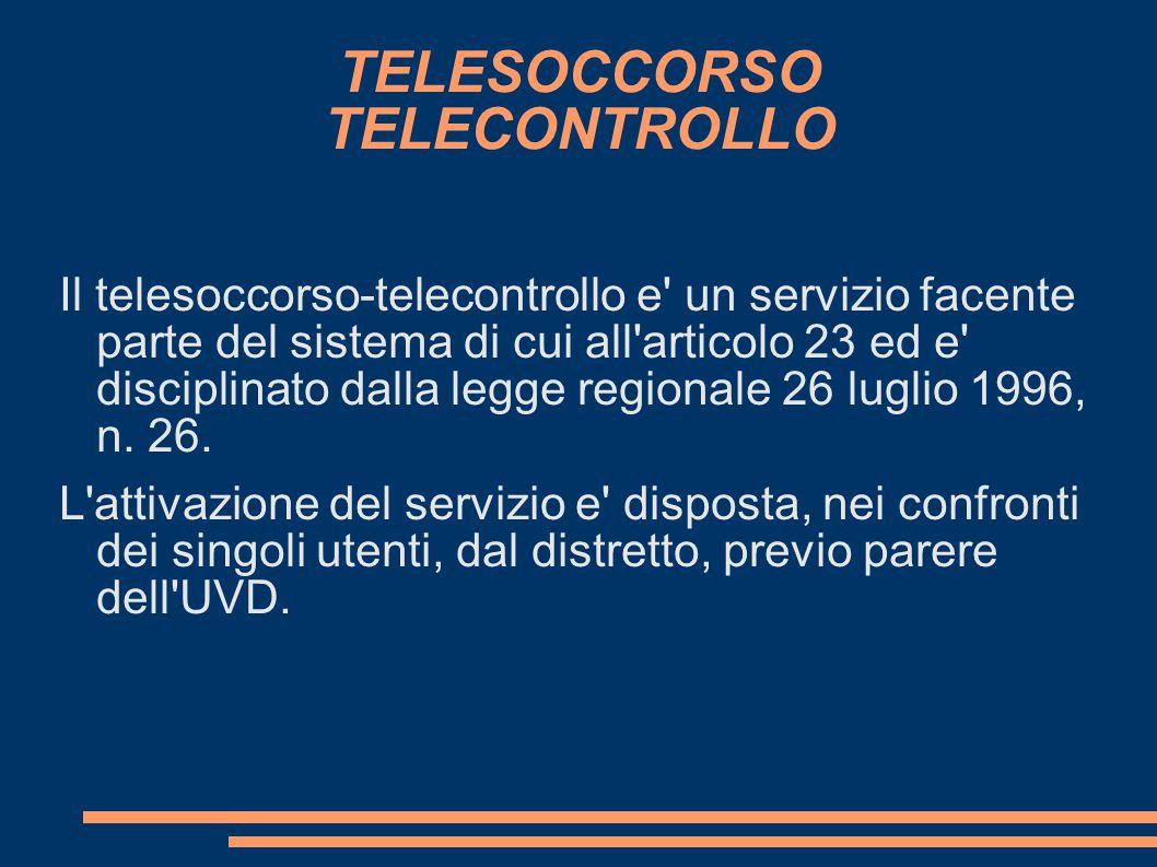 TELESOCCORSO TELECONTROLLO Il telesoccorso-telecontrollo e' un servizio facente parte del sistema di cui all'articolo 23 ed e' disciplinato dalla legg