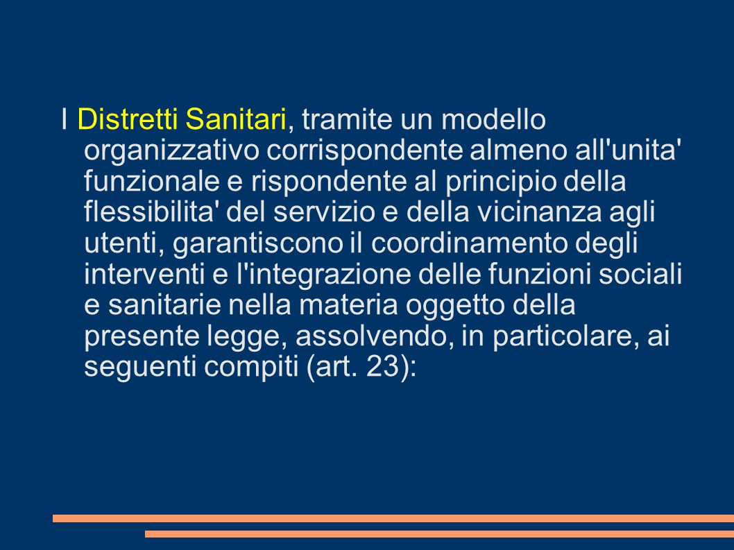 I Distretti Sanitari, tramite un modello organizzativo corrispondente almeno all'unita' funzionale e rispondente al principio della flessibilita' del