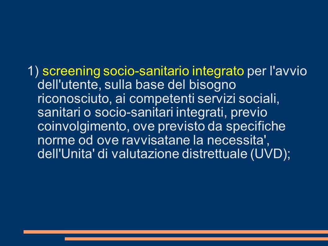 1) screening socio-sanitario integrato per l'avvio dell'utente, sulla base del bisogno riconosciuto, ai competenti servizi sociali, sanitari o socio-s