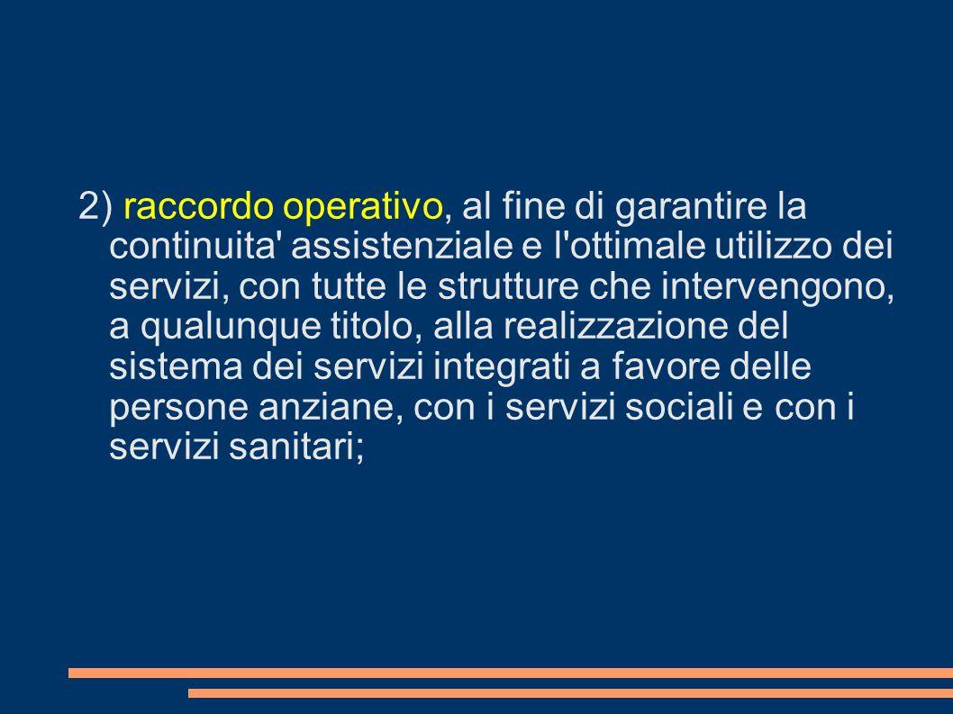 2) raccordo operativo, al fine di garantire la continuita' assistenziale e l'ottimale utilizzo dei servizi, con tutte le strutture che intervengono, a