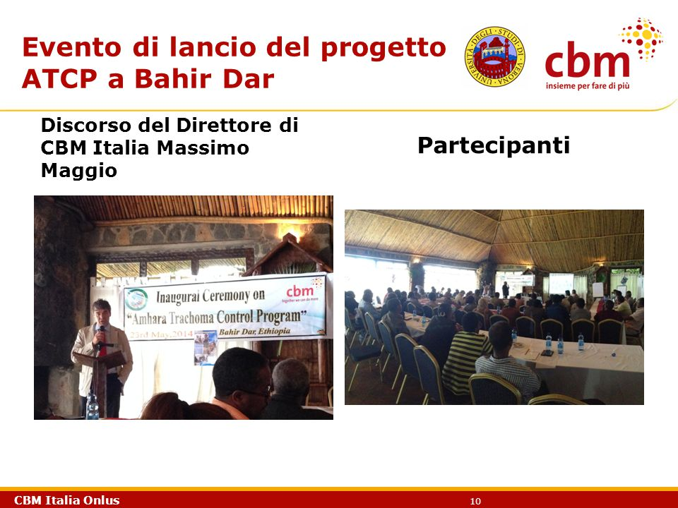 CBM Italia Onlus 10 Evento di lancio del progetto ATCP a Bahir Dar Discorso del Direttore di CBM Italia Massimo Maggio Partecipanti