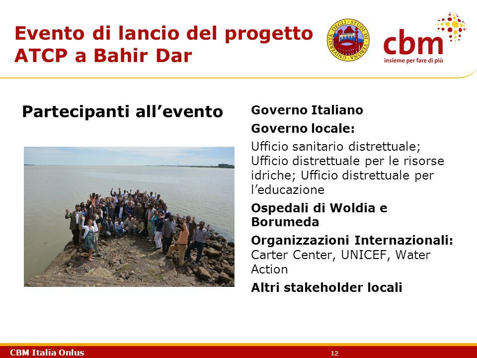 CBM Italia Onlus 12 Evento di lancio del progetto ATCP a Bahir Dar Partecipanti all'evento Governo Italiano Governo locale: Ufficio sanitario distrett