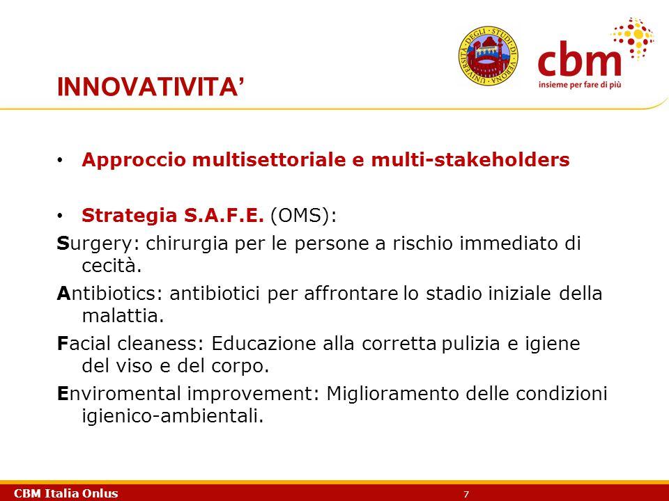 CBM Italia Onlus 7 INNOVATIVITA' Approccio multisettoriale e multi-stakeholders Strategia S.A.F.E. (OMS): Surgery: chirurgia per le persone a rischio