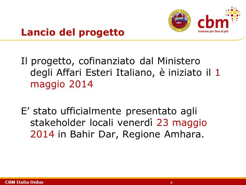 CBM Italia Onlus 8 Lancio del progetto Il progetto, cofinanziato dal Ministero degli Affari Esteri Italiano, è iniziato il 1 maggio 2014 E' stato uffi