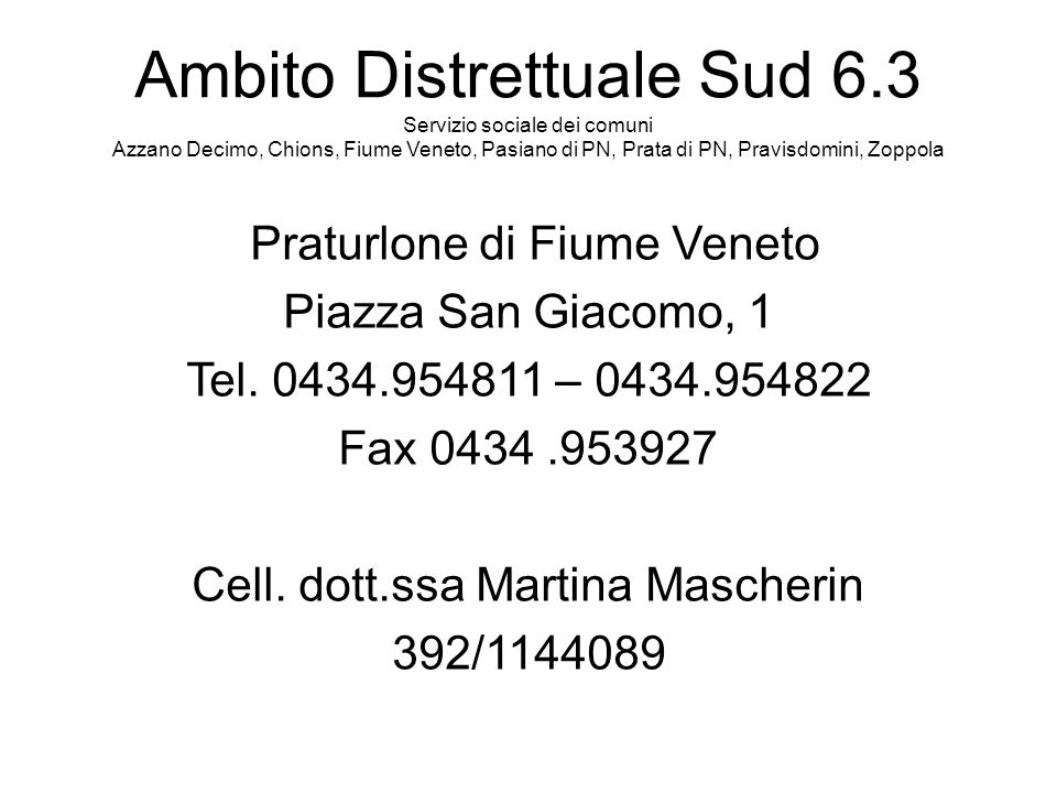 Ambito Distrettuale Sud 6.3 Servizio sociale dei comuni Azzano Decimo, Chions, Fiume Veneto, Pasiano di PN, Prata di PN, Pravisdomini, Zoppola Praturl