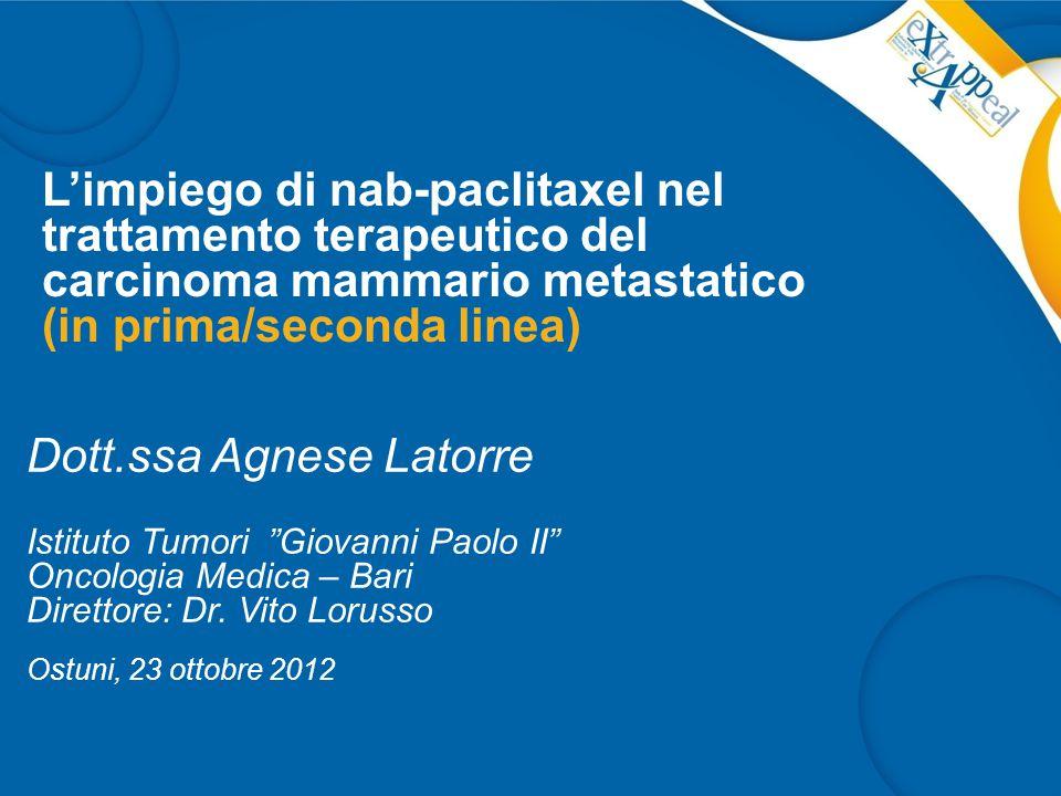 L'impiego di nab-paclitaxel nel trattamento terapeutico del carcinoma mammario metastatico (in prima/seconda linea) Dott.ssa Agnese Latorre Istituto T