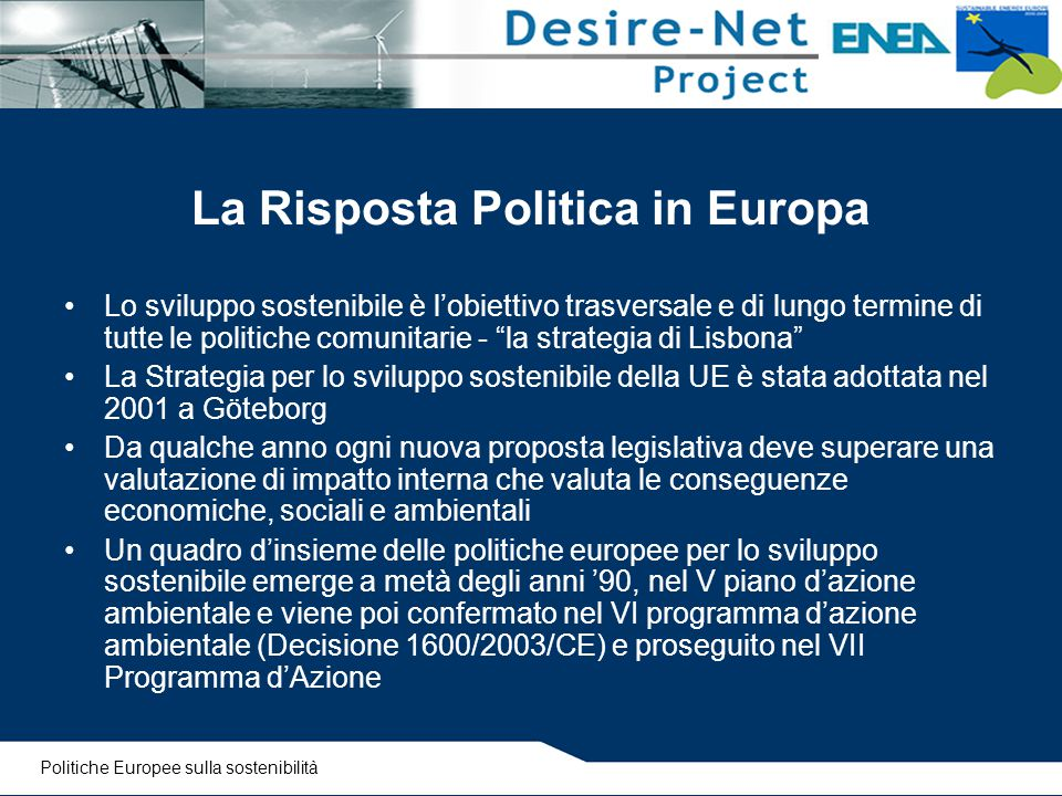"""La Risposta Politica in Europa Lo sviluppo sostenibile è l'obiettivo trasversale e di lungo termine di tutte le politiche comunitarie - """"la strategia"""