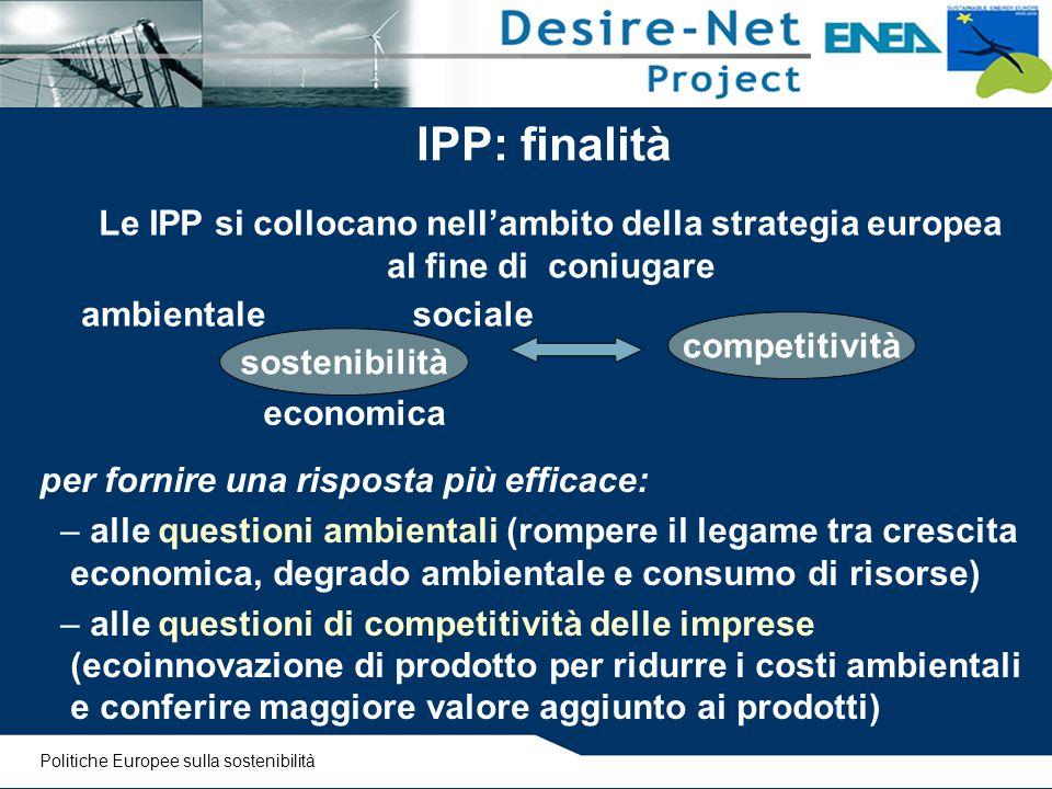 IPP: finalità per fornire una risposta più efficace: – alle questioni ambientali (rompere il legame tra crescita economica, degrado ambientale e consu