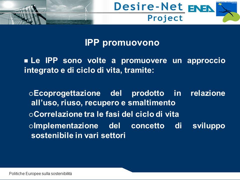IPP promuovono Le IPP sono volte a promuovere un approccio integrato e di ciclo di vita, tramite:  Ecoprogettazione del prodotto in relazione all'uso