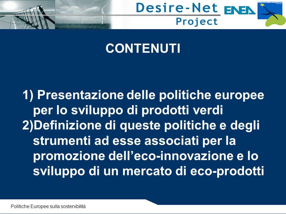 CONTENUTI 1) Presentazione delle politiche europee per lo sviluppo di prodotti verdi 2)Definizione di queste politiche e degli strumenti ad esse assoc
