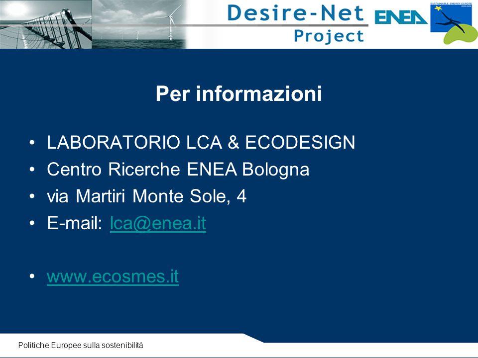 Per informazioni LABORATORIO LCA & ECODESIGN Centro Ricerche ENEA Bologna via Martiri Monte Sole, 4 E-mail: lca@enea.itlca@enea.it www.ecosmes.it Poli