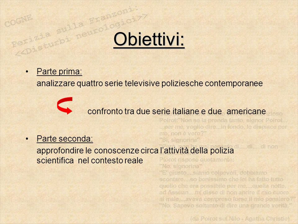 Obiettivi: Parte prima: analizzare quattro serie televisive poliziesche contemporanee confronto tra due serie italiane e due americane Parte seconda: