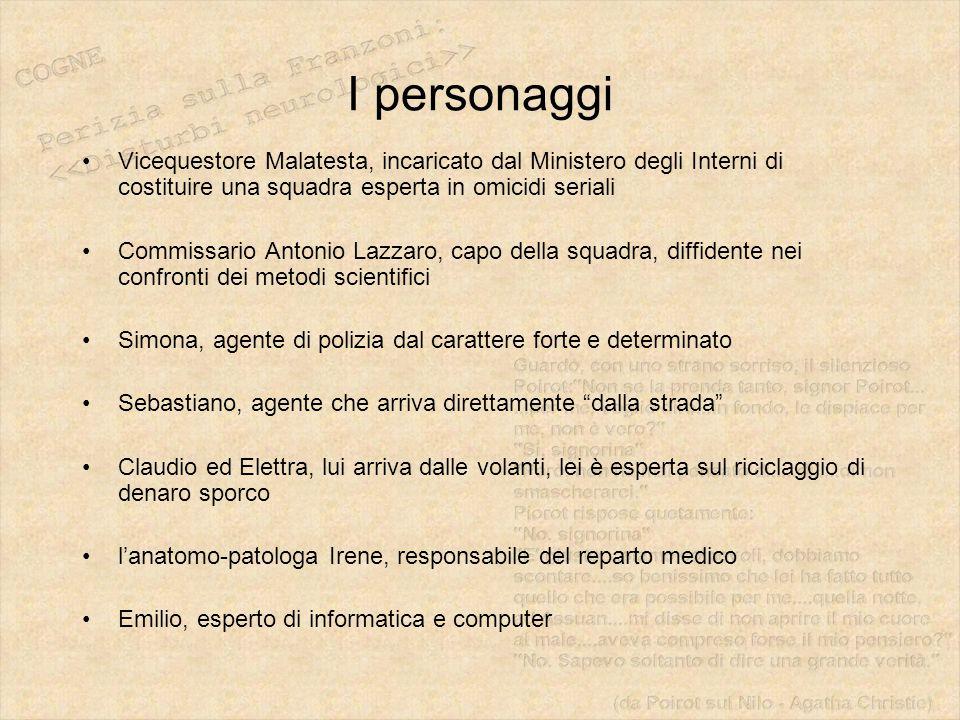 I personaggi Vicequestore Malatesta, incaricato dal Ministero degli Interni di costituire una squadra esperta in omicidi seriali Commissario Antonio L