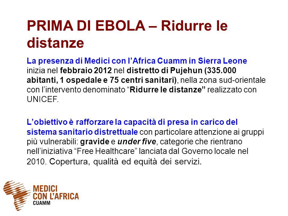 PRIMA DI EBOLA – Ridurre le distanze La presenza di Medici con l'Africa Cuamm in Sierra Leone inizia nel febbraio 2012 nel distretto di Pujehun (335.000 abitanti, 1 ospedale e 75 centri sanitari), nella zona sud-orientale con l'intervento denominato Ridurre le distanze realizzato con UNICEF.