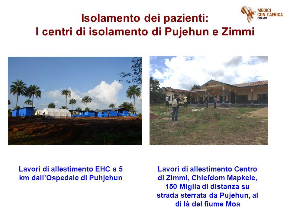 Isolamento dei pazienti: I centri di isolamento di Pujehun e Zimmi Lavori di allestimento EHC a 5 km dall'Ospedale di Puhjehun Lavori di allestimento Centro di Zimmi, Chiefdom Mapkele, 150 Miglia di distanza su strada sterrata da Pujehun, al di là del fiume Moa