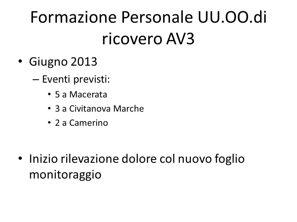 Formazione Personale UU.OO.di ricovero AV3 Giugno 2013 – Eventi previsti: 5 a Macerata 3 a Civitanova Marche 2 a Camerino Inizio rilevazione dolore col nuovo foglio monitoraggio