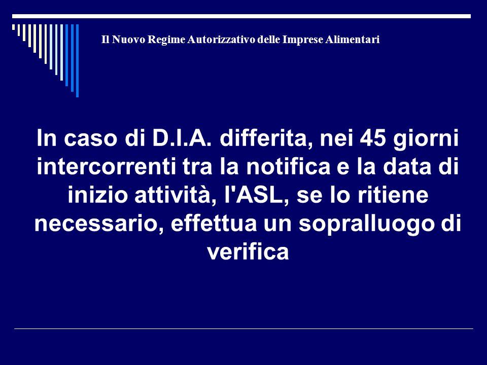 Il Nuovo Regime Autorizzativo delle Imprese Alimentari In caso di D.I.A. differita, nei 45 giorni intercorrenti tra la notifica e la data di inizio at