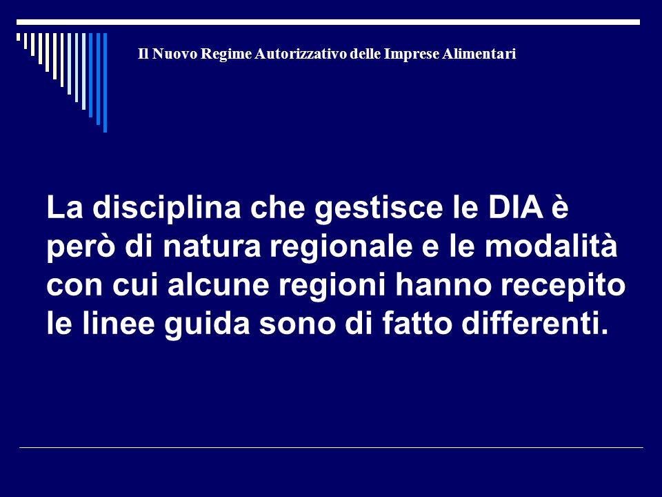 Il Nuovo Regime Autorizzativo delle Imprese Alimentari La disciplina che gestisce le DIA è però di natura regionale e le modalità con cui alcune regioni hanno recepito le linee guida sono di fatto differenti.