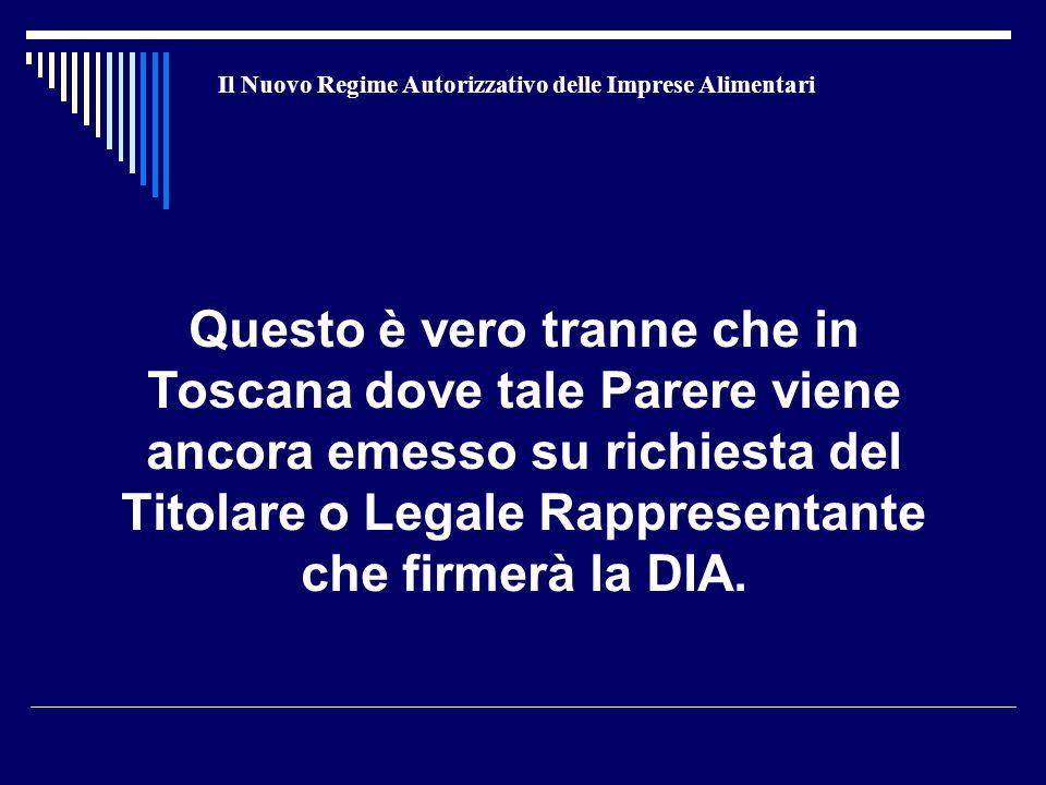 Il Nuovo Regime Autorizzativo delle Imprese Alimentari Questo è vero tranne che in Toscana dove tale Parere viene ancora emesso su richiesta del Titol