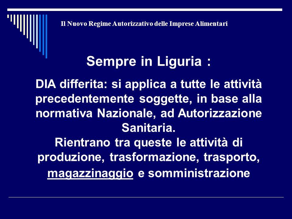 Il Nuovo Regime Autorizzativo delle Imprese Alimentari Sempre in Liguria : DIA differita: si applica a tutte le attività precedentemente soggette, in base alla normativa Nazionale, ad Autorizzazione Sanitaria.