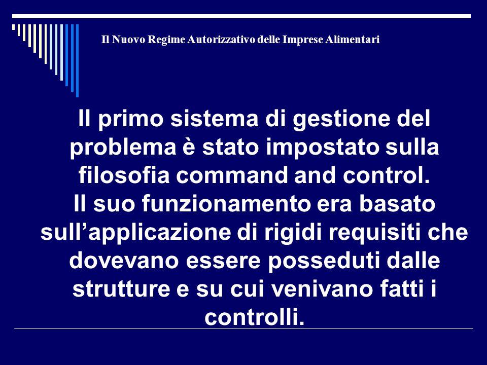 Il Nuovo Regime Autorizzativo delle Imprese Alimentari Il primo sistema di gestione del problema è stato impostato sulla filosofia command and control