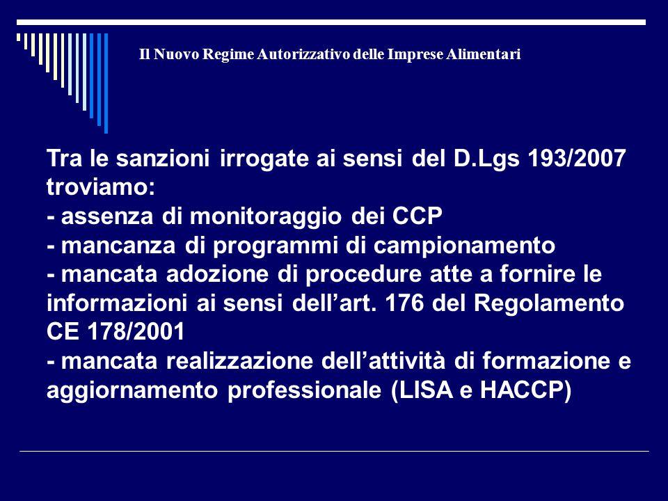 Il Nuovo Regime Autorizzativo delle Imprese Alimentari Tra le sanzioni irrogate ai sensi del D.Lgs 193/2007 troviamo: - assenza di monitoraggio dei CC