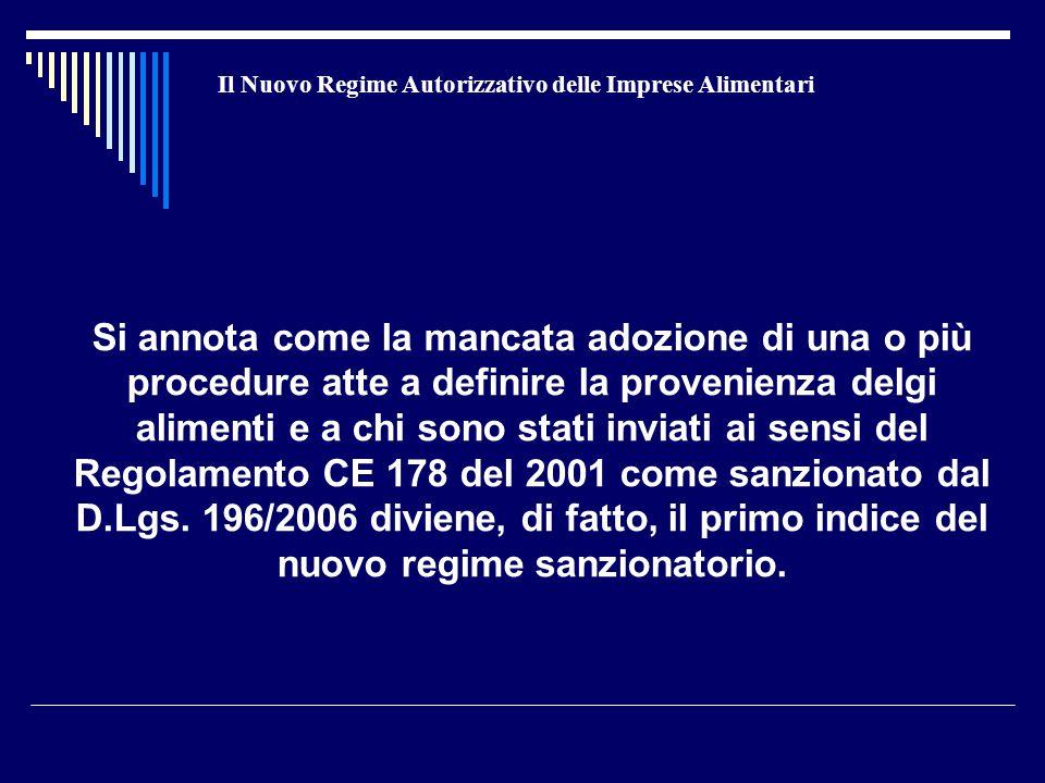 Il Nuovo Regime Autorizzativo delle Imprese Alimentari Si annota come la mancata adozione di una o più procedure atte a definire la provenienza delgi alimenti e a chi sono stati inviati ai sensi del Regolamento CE 178 del 2001 come sanzionato dal D.Lgs.
