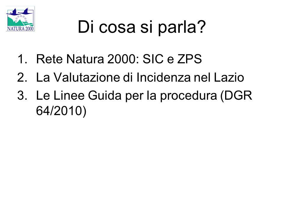 Di cosa si parla? 1.Rete Natura 2000: SIC e ZPS 2.La Valutazione di Incidenza nel Lazio 3.Le Linee Guida per la procedura (DGR 64/2010)
