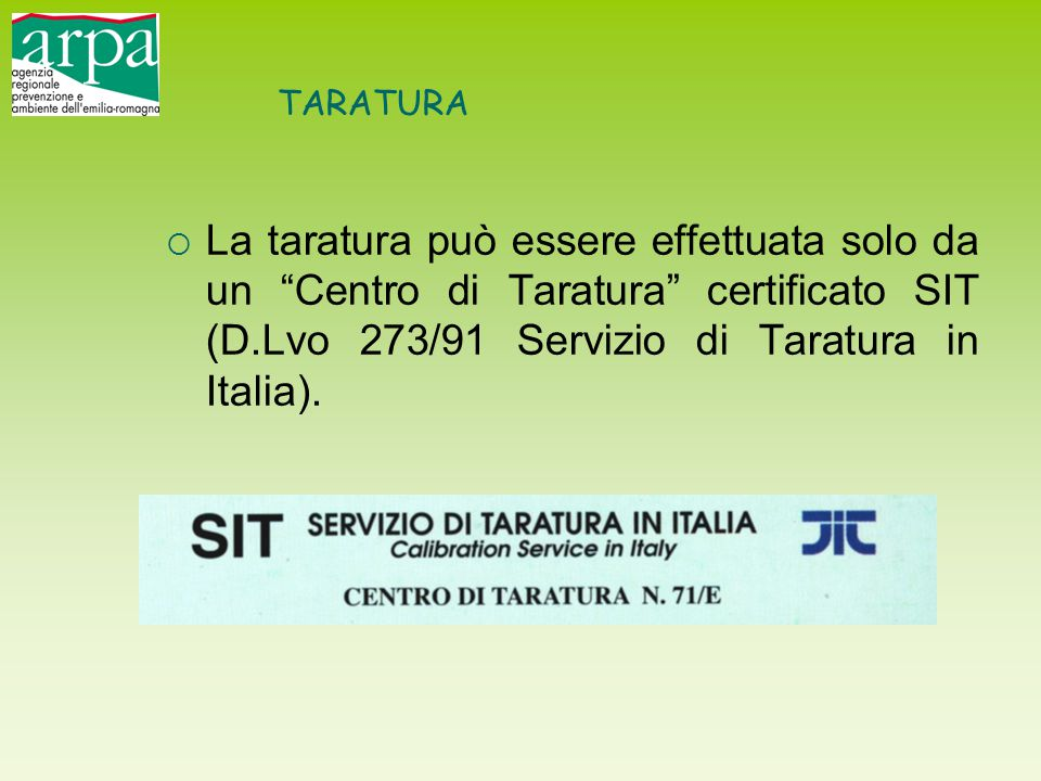 """TARATURA  La taratura può essere effettuata solo da un """"Centro di Taratura"""" certificato SIT (D.Lvo 273/91 Servizio di Taratura in Italia)."""