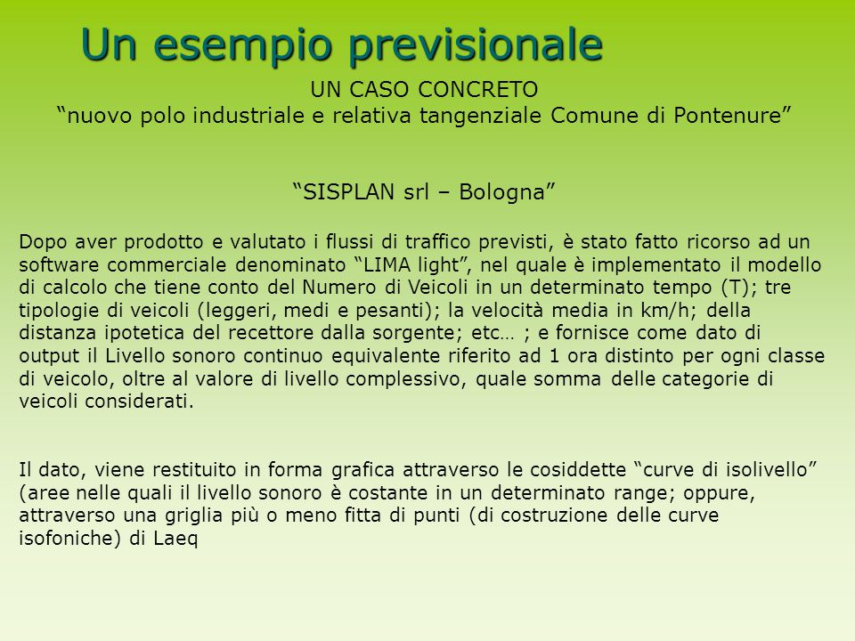 """Un esempio previsionale UN CASO CONCRETO """"nuovo polo industriale e relativa tangenziale Comune di Pontenure"""" """"SISPLAN srl – Bologna"""" Dopo aver prodott"""