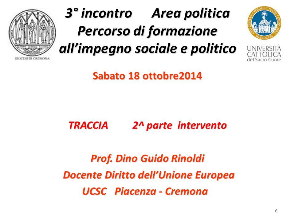 6 3° incontro Area politica Percorso di formazione all'impegno sociale e politico Sabato 18 ottobre2014 TRACCIA 2^ parte intervento Prof.