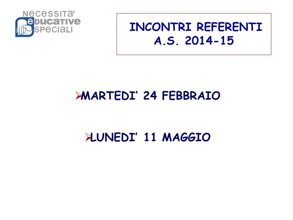 INCONTRI REFERENTI A.S. 2014-15  MARTEDI' 24 FEBBRAIO  LUNEDI' 11 MAGGIO