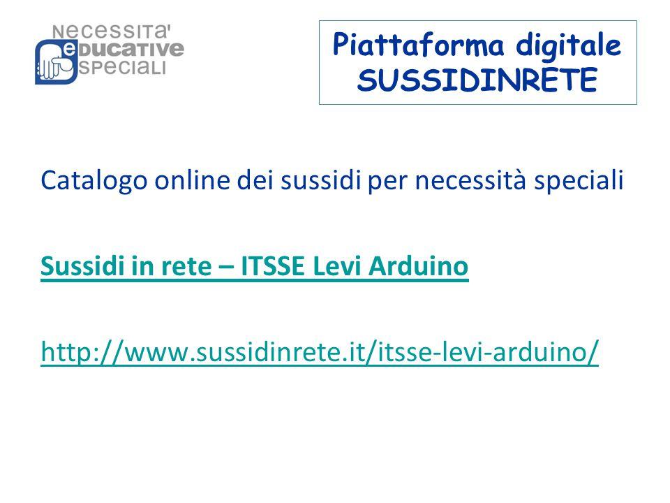 Piattaforma digitale SUSSIDINRETE Catalogo online dei sussidi per necessità speciali Sussidi in rete – ITSSE Levi Arduino http://www.sussidinrete.it/itsse-levi-arduino/