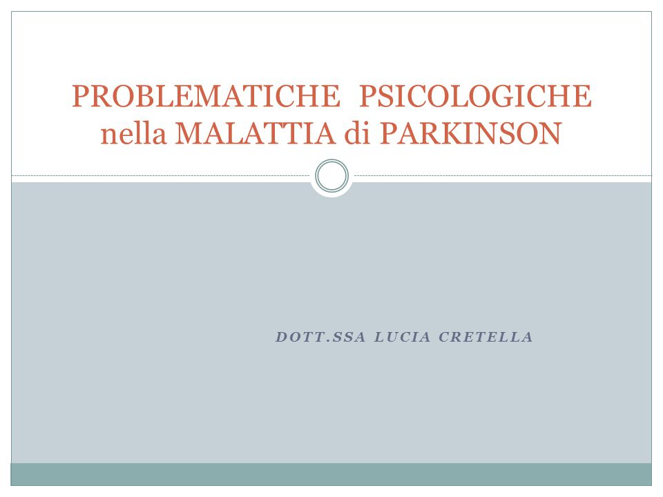 - Problemi psicologici correlati alla malattia (che fanno parte della malattia come manifestazioni cliniche o che sono correlabili all'interazione tra la malattia e la terapia dopaminergica) - Problemi psicologici reattivi alla malattia (modalità di risposta emotiva e comportamentale alla malattia ) PROBLEMATICHE PSICOLOGICHE nella MALATTIA di PARKINSON